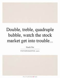 Double, treble,... Stock Market Bubble Quotes