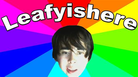 Leafy Memes - why do people hate leafy the origin of hisss and nochin leafyishere memes youtube
