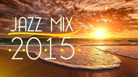 best jazz songs jazz mix 2015 best of jazz songs