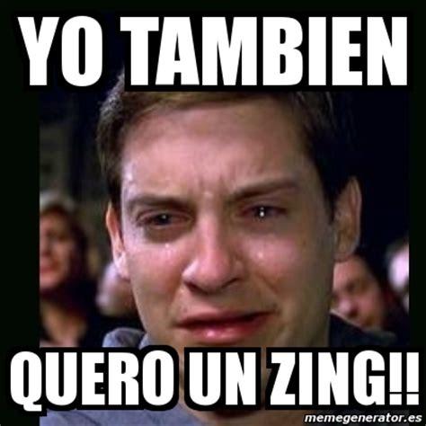 Zing Meme - meme crying peter parker yo tambien quero un zing 4514760