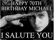 Happy 70th Birthday Michael Bob Dylan Salute meme on Memegen
