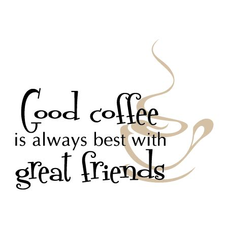 good coffee great friends wall quotes decal wallquotescom