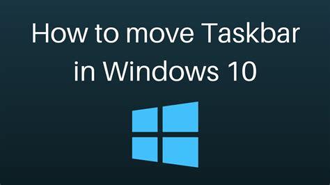 How To Move Taskbar In Windows 10 Youtube