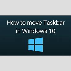 How To Move Taskbar In Windows 10 Youtube
