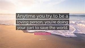 """Marianne Williamson Quote: """"Anytime you try to be a loving ..."""