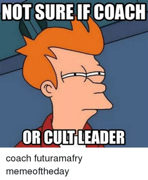 NOT SUREIFCOACH OR CULT LEADER Coach Futuramafry ...