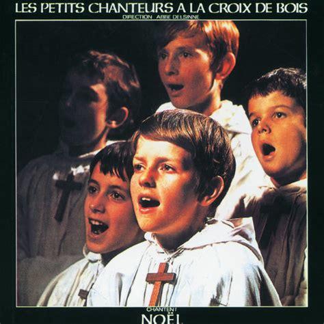 les petits chanteurs a la croix de bois chantent noel les petits chanteurs a la croix de bois