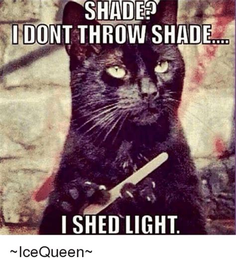Shade Memes - shade memes 28 images throwing shade imgflip image gallery shade meme 25 best memes about