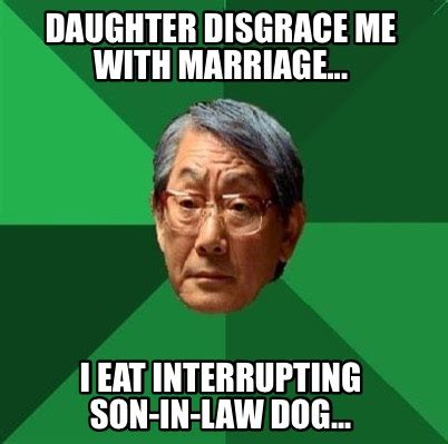 Law Dog Meme - meme creator daughter disgrace me with marriage i eat interrupting son in law dog meme