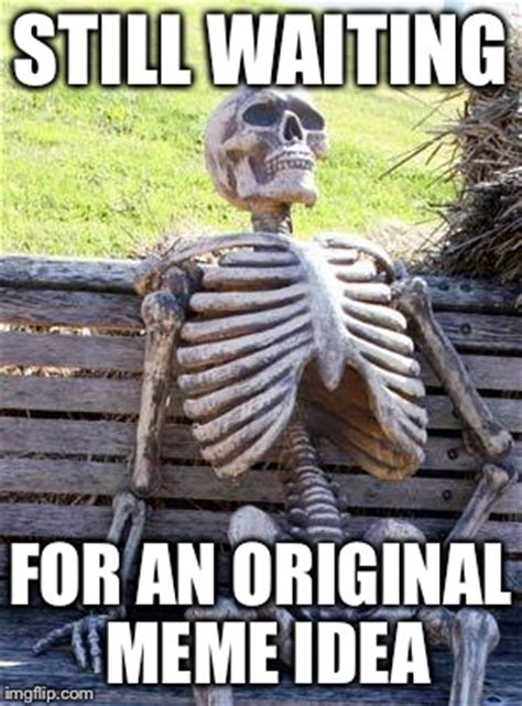 Still Waiting Meme - waiting skeleton meme imgflip