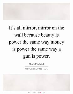 It's all mi... Power And Beauty Quotes