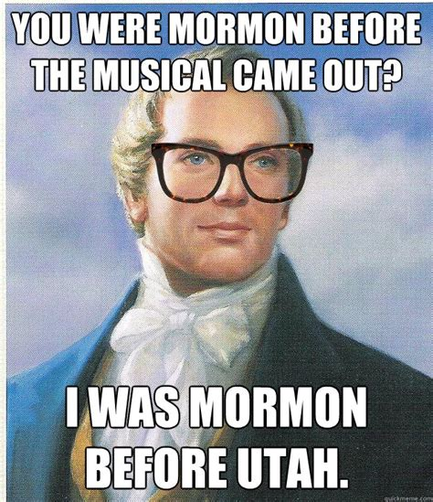 Joseph Smith Meme - you were mormon before the musical came out i was mormon before utah hipster joseph smith