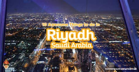 Riyadh, Saudi Arabia  10 Awesome Things To Do
