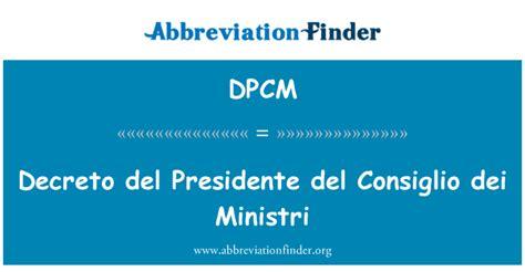 presidente consiglio dei ministri definizione dpcm decreto presidente consiglio dei