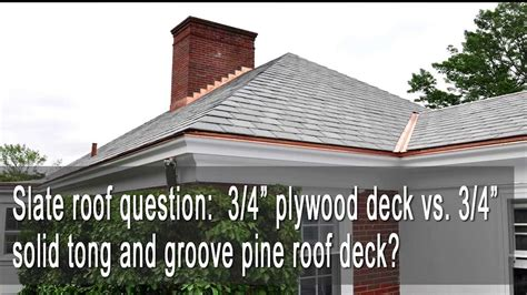 Tongue And Groove Roof Decking by Slate Roof 3 4 Quot Plywood Deck Vs 3 4 Quot Solid Tongue And