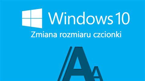 jak zmienić rozmiar czcionki w windows 10 creators update