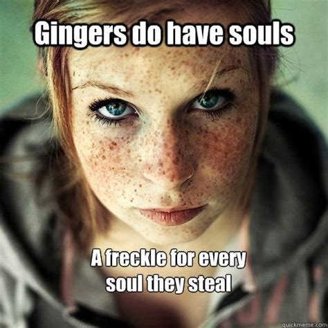 Lick Meme - gingers do have souls a freckle for every soul they steal ginger souls for my daughter