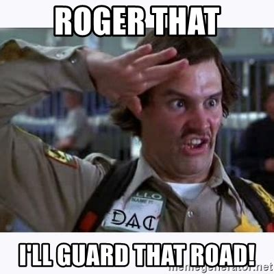 Roger Meme - roger that i ll guard that road doofy meme generator