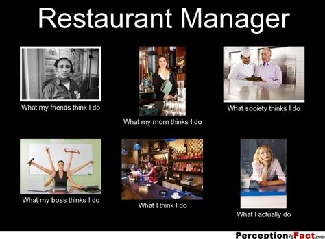 Restaurant Memes - restaurant manager what people think i do what i really do perception vs fact