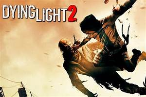 Dying Light 2 Release Date Uk Dying Light 2 Release Date Update Techland Aiming To Make