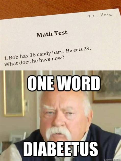 Diabeetus Meme - good reasoning yet bad math dunno but wilford brimley got it right about bob memes fun in