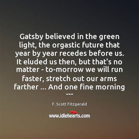 Gatsby Believed In The Green Light by F Fitzgerald Quote Gatsby Believed In The Green