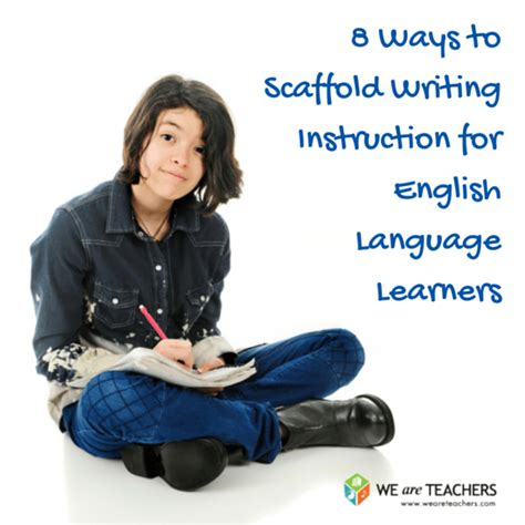 Step By Step Scaffolding Writing Instruction For Englishlanguage Learners Weareteachers