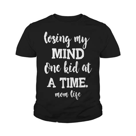 Has saved me every single time. Losing my mind one kid at a time Mom life shirt, hoodie ...