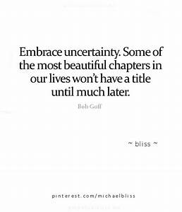 Embrace uncerta... Faith And Uncertainty Quotes