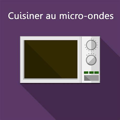 cuisiner micro onde la cuisson au micro ondes