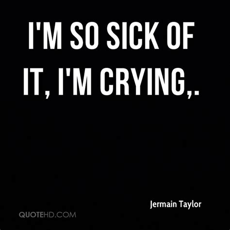 So Sick Of It All Quotes