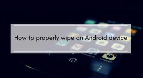 wipe android phone how to completely wipe an android phone