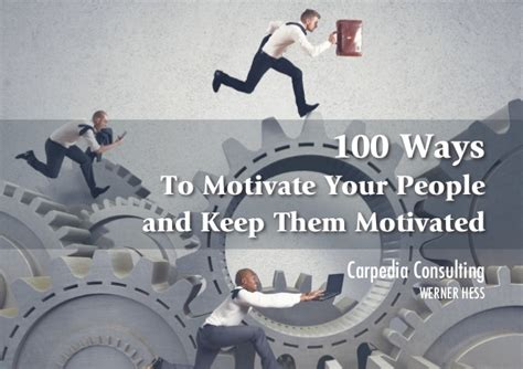 100 Ways To Motivate Your People And Keep Them Motivated