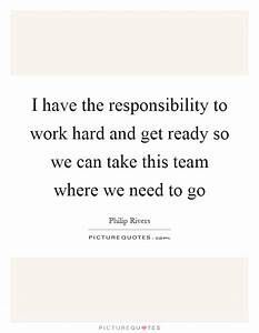 I have the responsibility to work hard and get ready so we ...