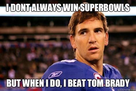 Eli Meme - i dont always win superbowls but when i do i beat tom brady eli manning superbowls quickmeme