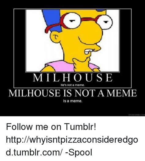 Not Me Meme - 25 best memes about milhouse is not a meme is a milhouse is not a meme is a memes