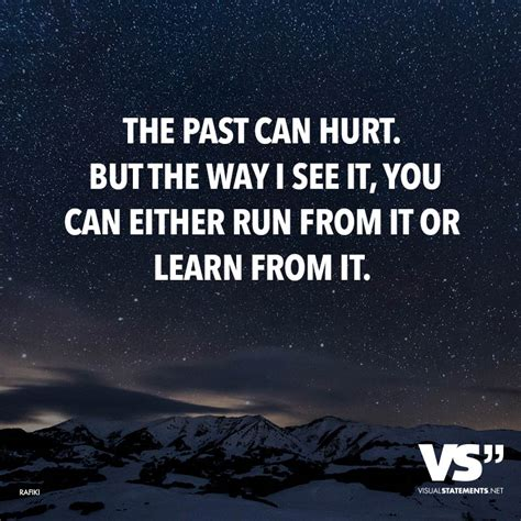 sprüche englisch leben the past can hurt but the way i see it you can either