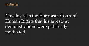 Navalny tells the European Court of Human Rights that his ...