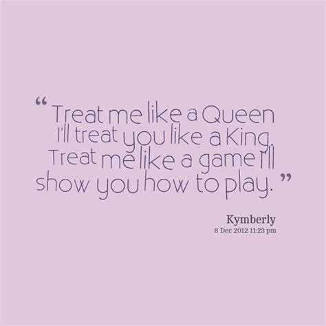 Treated Like A Queen Quotes