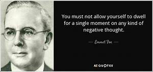 Emmet Fox Quote  You Must Not Allow Yourself To Dwell For A Single