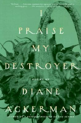 I Praise My Destroyer Diane Ackerman 9780679771340