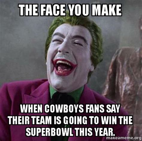 How To Make A Meme With 2 Pictures - the face you make when cowboys fans say their team is