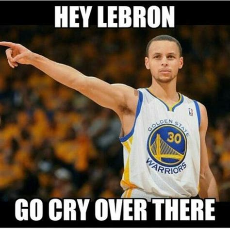 Steph Curry Memes - hey lebron go cry over there