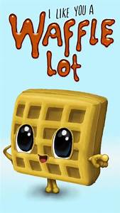I like you a wa... Waffle Love Quotes