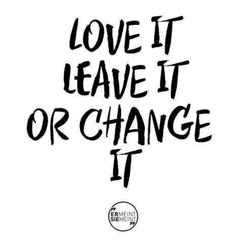 Love It Leave It Or Change It  Er Meint Sie Meint