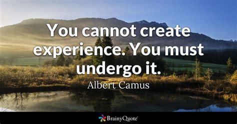 create experience   undergo