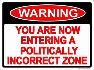 POLITICALLY INCORRECT SIGN 9x12 ALUMINUM ZONE WARNING ...
