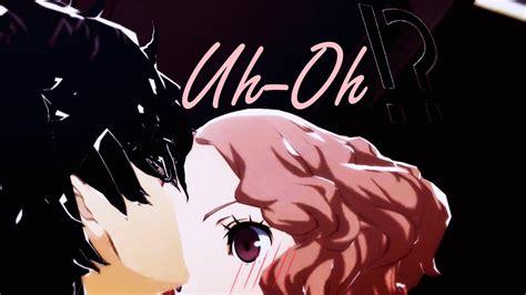 【mmd X Persona 5】uh Oh【akira Kurusu X Haru Okumura】 Youtube