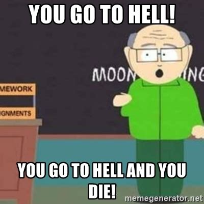 Go Die Meme - you go to hell you go to hell and you die mr garrison meme generator