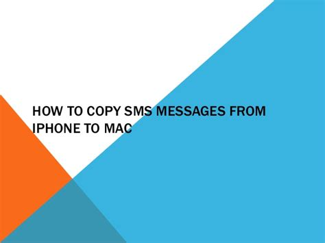 how to transfer text messages from iphone to iphone how to copy sms messages from iphone to mac